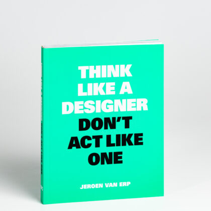 Jeroen Van Erp Think like a designer dont act like one